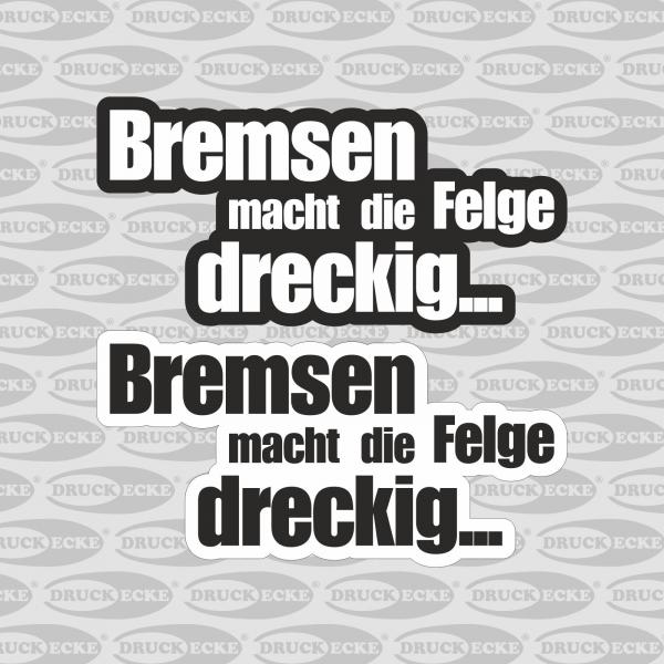 """Bremsen macht die Felgen Dreckig"" Autoaufkleber"